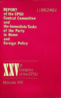 XXVth Congress of the CPSU : Report of the CPSU Central Committee and the Immediate Tasks of the...