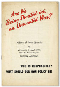 Are We Being Shouted Into an Unwanted War? A series of three editorials [cover title]