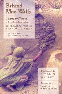 Behind Mud Walls : Seventy-Five Years in a North Indian Village, Updated and Expanded Edition by Charlotte Wiser; William Wiser - Paperback - 2001 - from ThriftBooks (SKU: G0520227107I3N10)