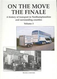 On The Move - The Finale. A History Of Transport In Northamptonshire and Surrounding Counties Volume 3