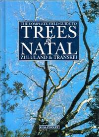 The Complete Field Guide to Trees of Natal, Zululand & Transkei