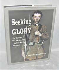 Seeking Glory: The Men and the Battles of the Twelfth Georgia Regiment