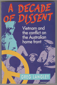 A DECADE OF DISSENT: Vietnam and the Conflict on the Australian Homefront