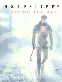 HALF LIFE 2: RAISING THE BAR