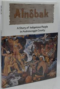 ALNOBAK. A STORY OF INDIGENOUS PEOPLE IN ANDROSCOGGIN COUNTY