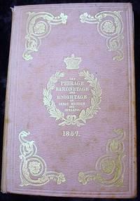 THE PEERAGE, BARONETAGE and  KNIGHTAGE of GREAT BRITAIN & IRELAND 1857