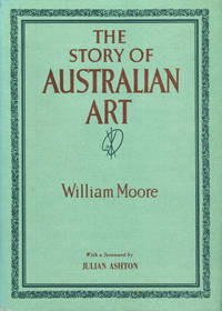 The Story of Australian Art from the Earliest Known Art of the Continent to the Art of To-day