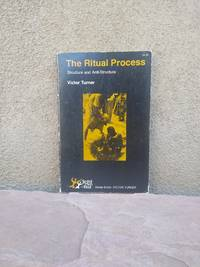 The Ritual Process: Structure and Anti-Structure (SYMBOL, MYTH, AND RITUAL SERIES)