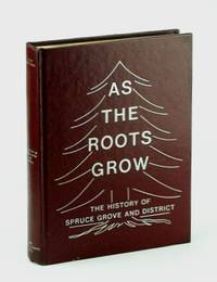 As the Roots Grow: The History of Spruce Grove and District