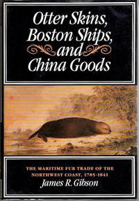 """Otter Skins, Boston Ships, and China Goods""""; """"The Maritime Fur Trade of the Northwest Coast, 1785-1841  [McGill-Queen's Native and Northern Series]"""
