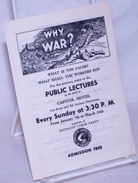 image of Why War? What is the Cause? What Shall the Workers Do? For the answers, come to the public lectures to be held at Capitol Hotel...every Sunday at 3:30 P.M...auspices of Socialist Labor Party