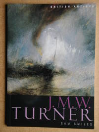 J. M. W. Turner. by  Sam Smiles - Paperback - First Edition - 2000 - from N. G. Lawrie Books. (SKU: 44519)