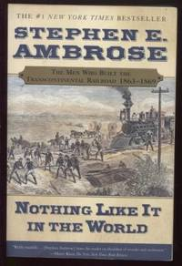 Nothing Like It In the World ;  The Men Who Built the Transcontinental  Railroad 1863-1869  The Men Who Built the Transcontinental Railroad  1863-1869