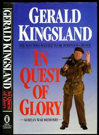 The Man Who Waned to be Robinson Crusoe In Quest of Glory: Korean War Memoirs