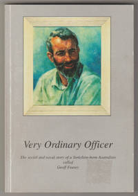 VERY ORDINARY OFFICER: The Social and Navy Story of a Yorkshire-born Australian