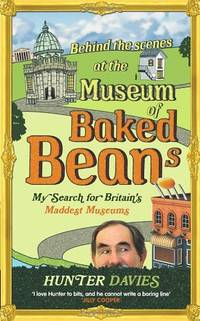 image of Behind the Scenes at the Museum of Baked Beans: My Search for Britain's Maddest Museums