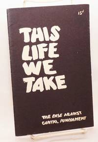 This life we take, the case against capital punishment. (Revised) by  Trevor Thomas - 1959 - from Bolerium Books Inc., ABAA/ILAB (SKU: 187826)