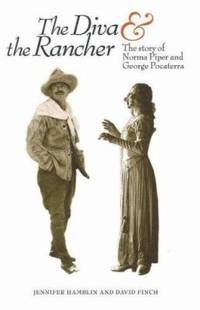 The Diva and the Rancher : The Story of Norma Piper and George Pocaterra