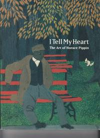 I Tell My Heart. The Art of Horace Pippin