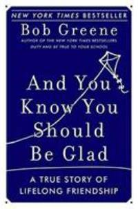 And You Know You Should Be Glad : A True Story of Lifelong Friendship