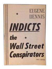Eugene Dennis Indicts the Wall Street Conspirators by  Eugene Dennis - Paperback - 1948 - from The Libriquarian, IOBA and Biblio.com