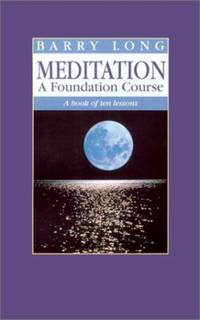 Meditation - A Foundation Course : A Book of Ten Lessons by Barry Long - Paperback - 1999 - from ThriftBooks (SKU: G1899324003I3N00)