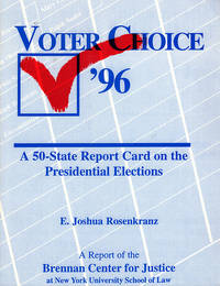 Voter choice '96: A 50-state report card on the Presidential Elections: a report of the Brennan Center for Justice at New York University School of Law