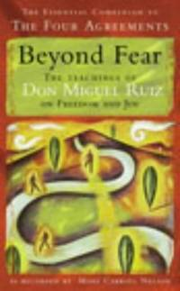 image of Beyond Fear: The teachings of Don Miguel Ruiz on freedom & Joy: The Teachings of Don Miguel Ruiz on Freedom and Joy