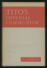 Tito's Imperial Communism by  R.H MARKHAM - First Edition - 1947 - from Between the Covers- Rare Books, Inc. ABAA (SKU: 362126)