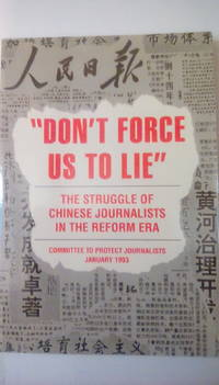 Don't Force Us to Lie: The Struggle of Chinese Journalists in the Reform Era