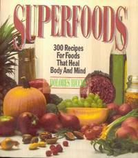 Superfoods : 300 Recipes for Foods That Heal the Body and Mind