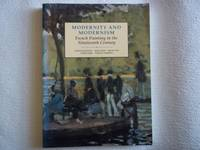 Modernity and Modernism: French Painting in the Nineteenth Century (Modern Art, Practices &...