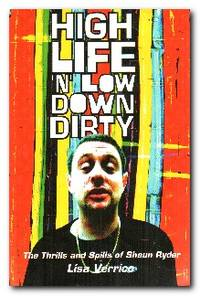 image of High Life 'n' Low Down Dirty The Thrills and Spills of Shaun Ryder