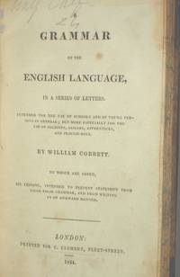 image of A Grammar of the English Language in a series of Letters, Intended for the Use of Schools and young people in General, but More Especially for the Use of Soldiers, Sailors,  Apprentices and Plough Boys