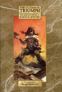 THE ULTIMATE TRIUMPH: THE HEROIC FANTASY OF ROBERT E. HOWARD ..