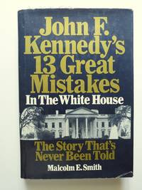 John F. Kennedy's 13 Great Mistakes in the White House