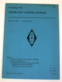 Proceedings of the Western Joint Computer Conference : Papers Presented at the Joint ACI-AIEE-IRE...