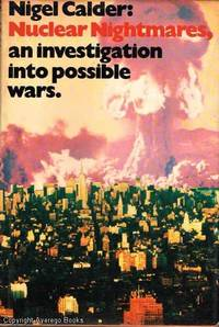 Nuclear Nightmares: An Investigation into Possible Wars by Nigel Calder - Hardcover - Second Edition - 1980 - from Ayerego Books (IOBA) and Biblio.com