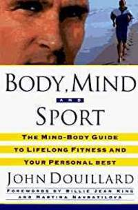 BODY, MIND, AND SPORT: THE MIND/BODY GUIDE TO LIFELONG FITNESS AND YOUR PER SONAL BEST