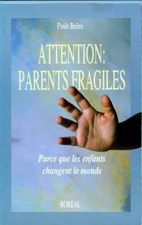Attention, parents fragiles: Parce que les enfants changent le monde (French Edition)