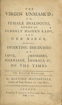 The Virgin Unmask'd: or, Female Dialogues, betwixt an Elderly Maiden Lady, and her Niece, on Several Diverting Discourses on Love, Marriage, Memoirs, Morals, &c. of the Times. The Fourth Edition