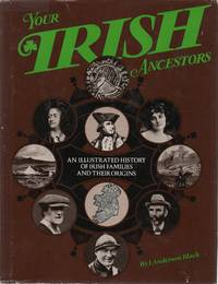 Your Irish Ancestors: An Illustrated History of Irish Families and Their Origins