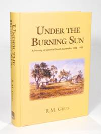 Under the Burning Sun. A History of Colonial South Australia, 1836-1900