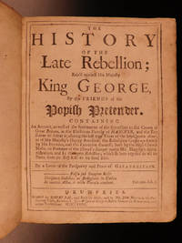 The history of the late rebellion; rais'd against His Majesty King George, by the friends of the...