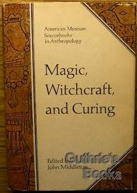 Magic, Witchcraft, and Curing by Middleton, John (ed.) by Middleton, John (ed.)