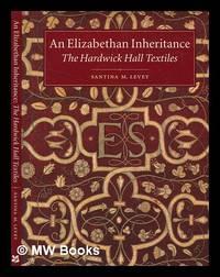 An Elizabethan inheritance : the Hardwick Hall textiles / Santina M. Levey by  Santina M Levey - First Edition - 1998 - from MW Books Ltd. (SKU: 275712)