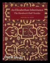 An Elizabethan inheritance : the Hardwick Hall textiles / Santina M. Levey
