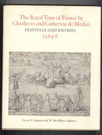 Royal Tour of France By Charles IX and Catherine De' Medici: Festivals and Entries, 1564-6...