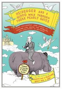 Heidegger and a Hippo Walk Through Those Pearly Gates : Using Philosophy And Jokes! to Explore Life  Death  the Afterlife  and Everything in Between