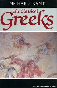 The Classical Greeks by  Michael Grant - Hardcover - Book Club Edition - 1989 - from Great Southern Books and Biblio.com
